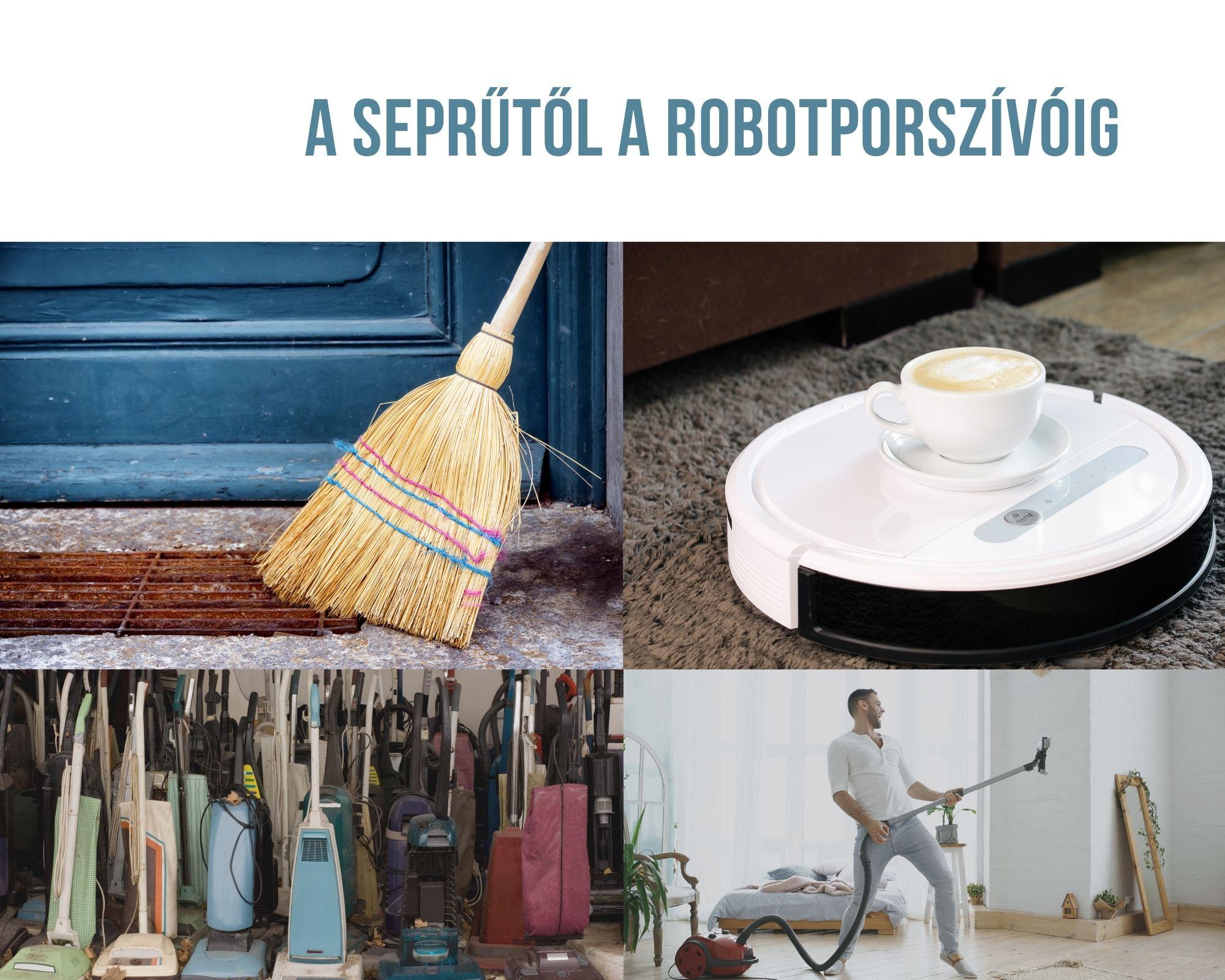 A seprűtől a robotporszívóig